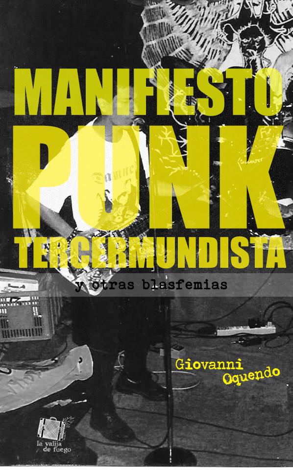 Manifiesto punk tercermundista  y otras blasfemias, un libro de Giovanni Oquendo editado por Marco Sosa y Carolina Romero. El libro fue publicado por La Valija de Fuego.